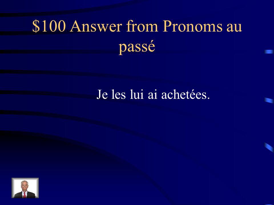 $100 Question from Pronoms au passé Jai acheté ces pommes à mon fiancé.
