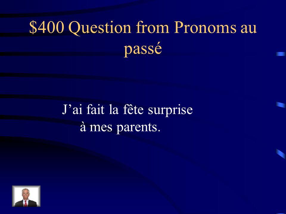 $300 Answer from Pronoms au passé Vous la leur avez prêtée?!