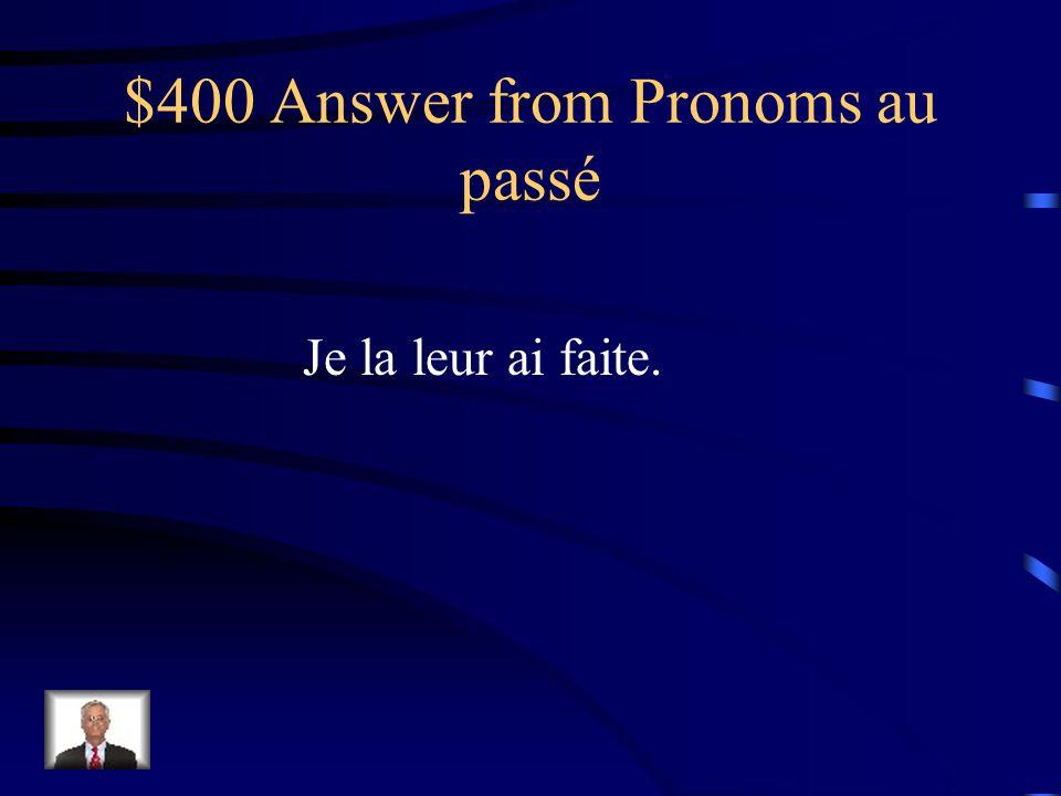 $400 Question from Pronoms au passé Jai fait la fête surprise à mes parents.