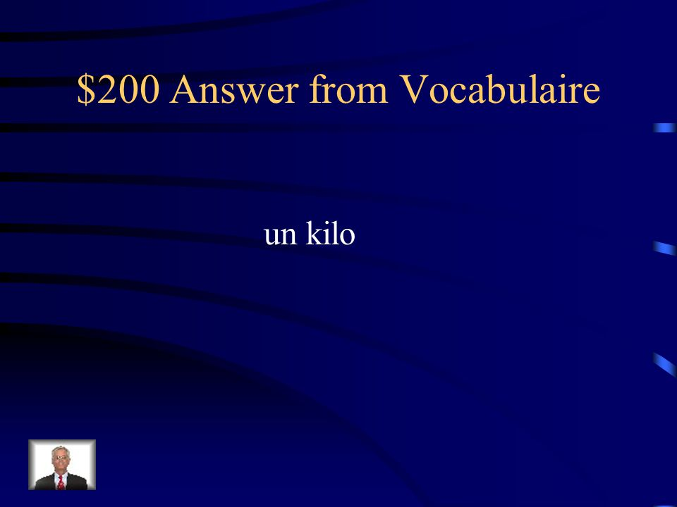$200 Question from Vocabulaire Au marché on peut acheter un ________ de haricots verts. (quantité)