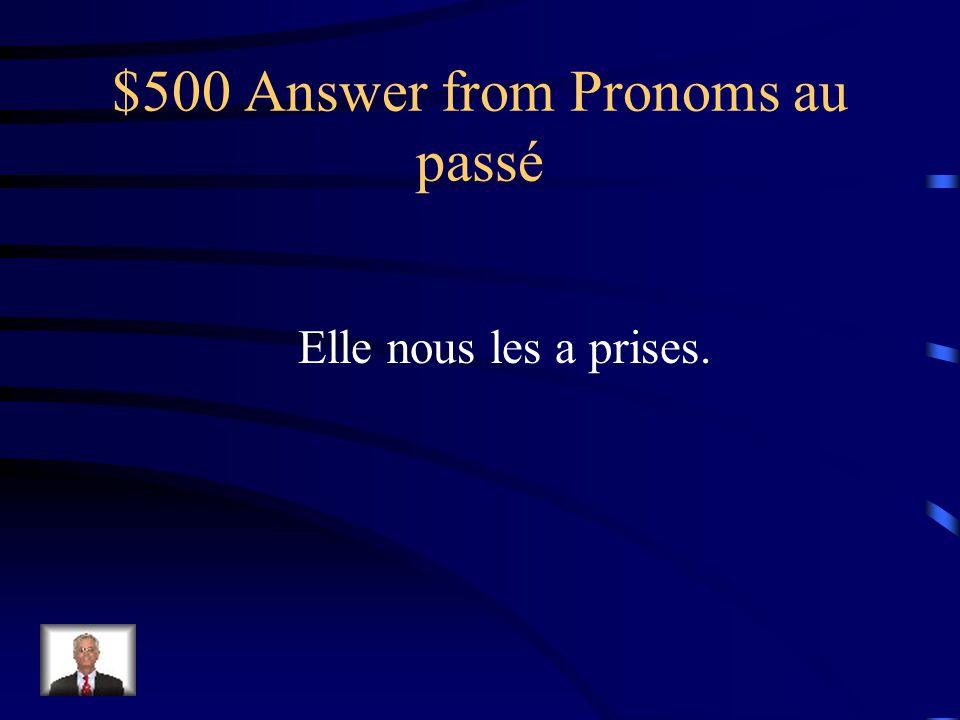 $500 Question from Pronoms au passé Elle a pris les photos pour nous.