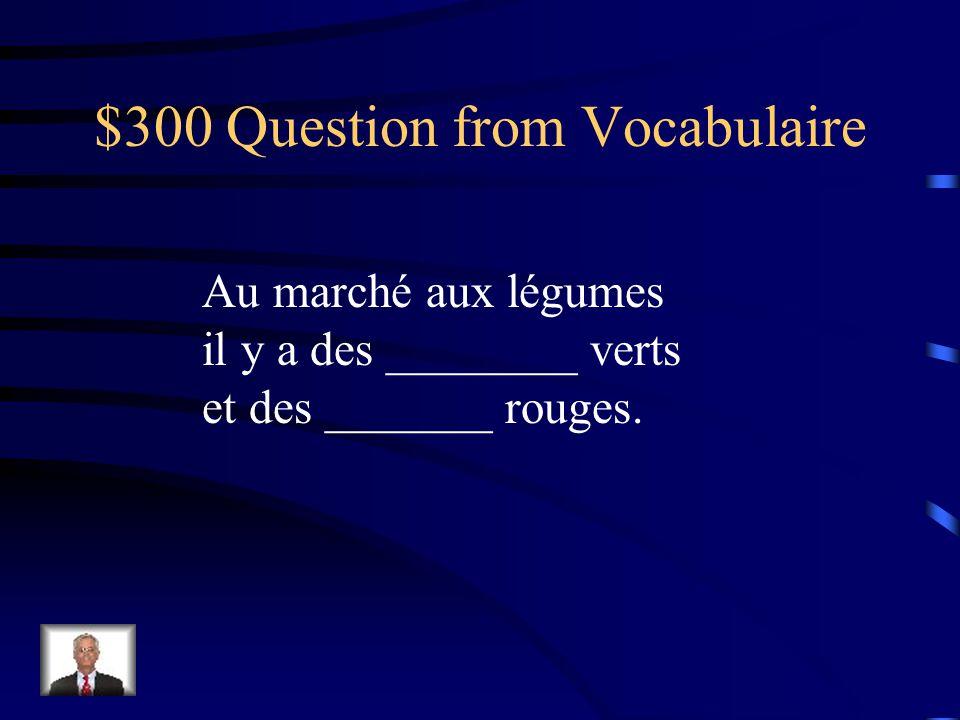 $300 Question from Vocabulaire Au marché aux légumes il y a des ________ verts et des _______ rouges.
