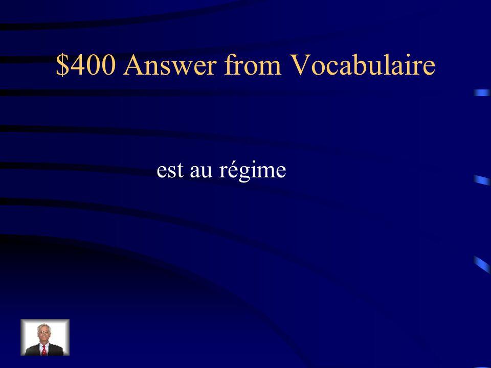 $400 Question from Vocabulaire Si on ____ ___ _______ il faut faire attention à ce quon mange pour maigrir.