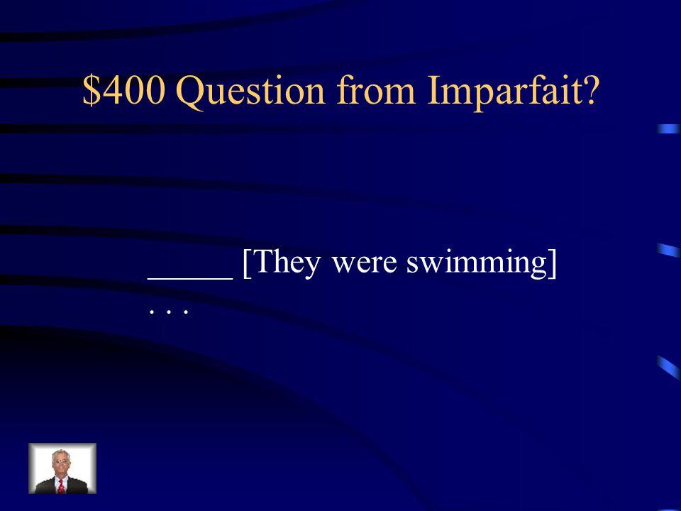 $300 Answer from Imparfait? Il y avait vingt élèves dans ma classe...