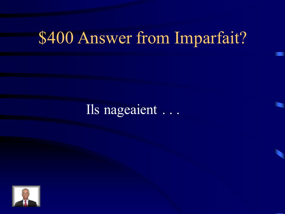 $400 Question from Imparfait _____ [They were swimming]...
