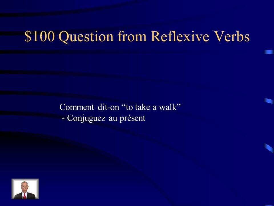 Jeopardy Verbes Refléchis Verbs Imparfait? Verbes + Prepositions P.C. Reflexive Verbes Reciproques Q $100 Q $200 Q $300 Q $400 Q $500 Q $100 Q $200 Q