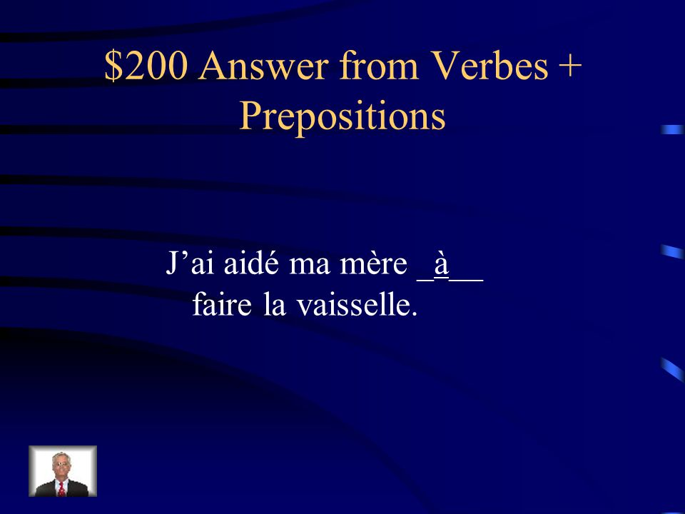 $200 Question from Verbes + Prepositions Jai aidé ma mère ___ faire la vaisselle.