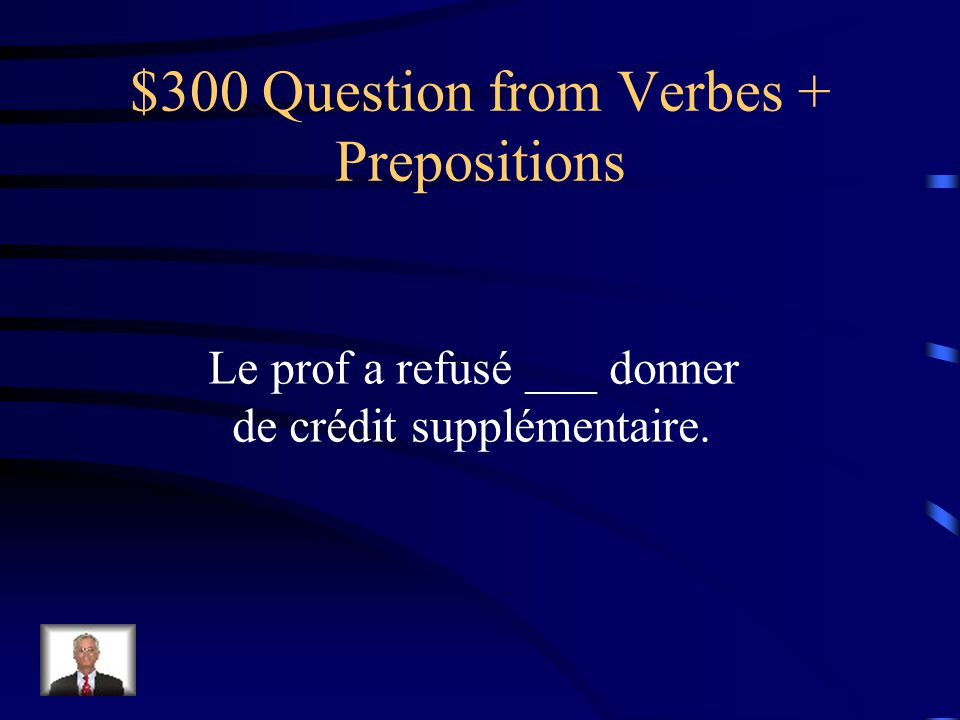 $200 Answer from Verbes + Prepositions Jai aidé ma mère _à__ faire la vaisselle.