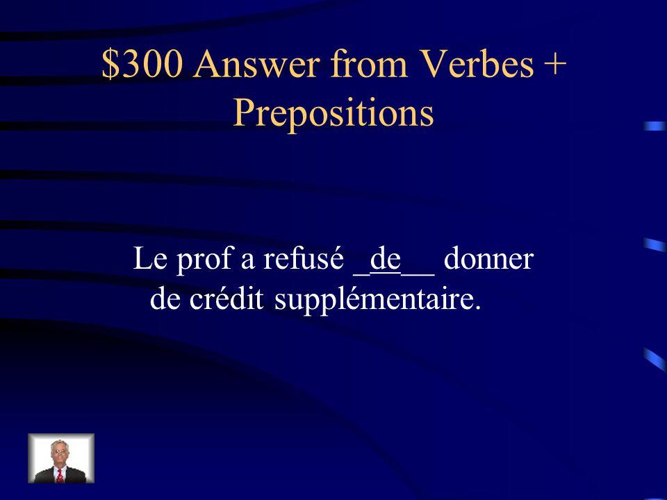 $300 Question from Verbes + Prepositions Le prof a refusé ___ donner de crédit supplémentaire.