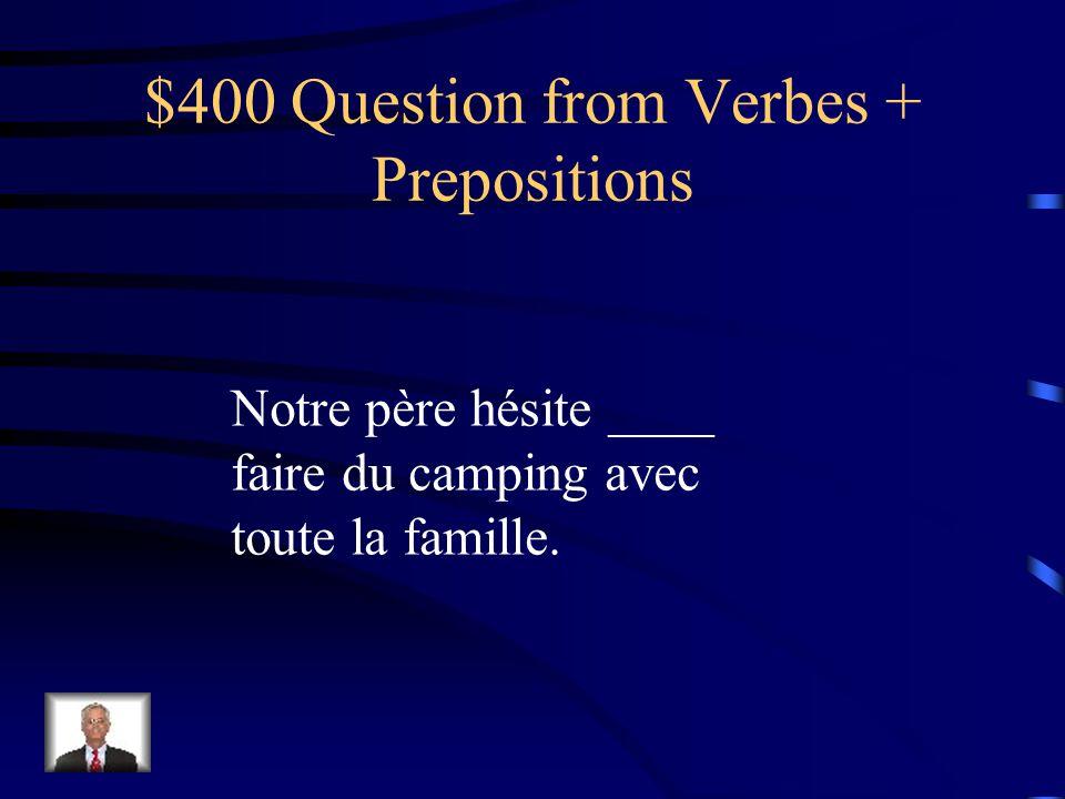 $300 Answer from Verbes + Prepositions Le prof a refusé _de__ donner de crédit supplémentaire.