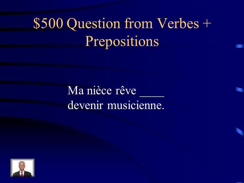 $400 Answer from Verbes + Prepositions Notre père hésite _à_ faire du camping avec toute la famille.