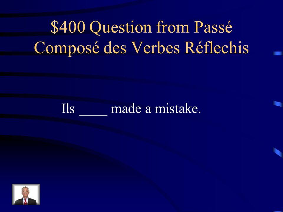 $300 Answer from Passé Composé des Verbes Réflechis Elles se sont mises en colère.
