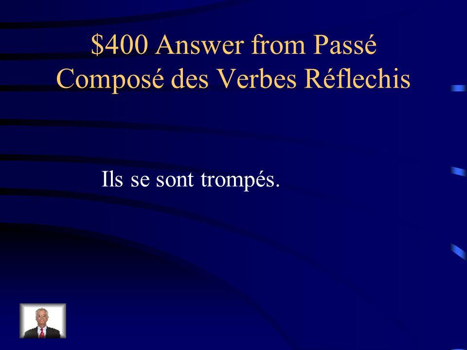 $400 Question from Passé Composé des Verbes Réflechis Ils ____ made a mistake.