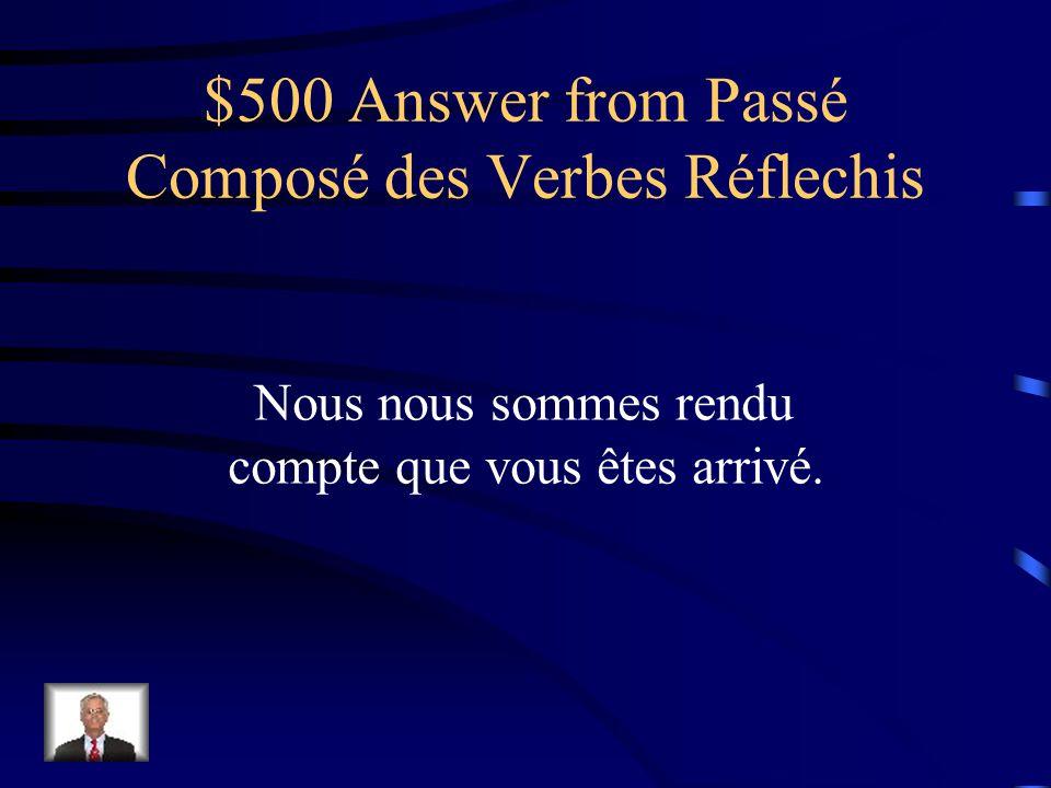 $500 Question from Passé Composé des Verbes Réflechis Nous ____ [realized that] vous êtes arrivé.