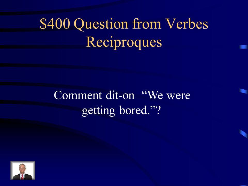 $300 Answer from Verbes Reciproques Nous nous sommes disputés.