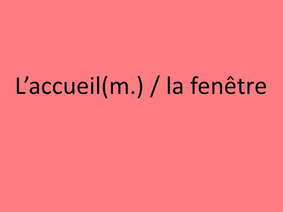 Laccueil(m.) / la fenêtre