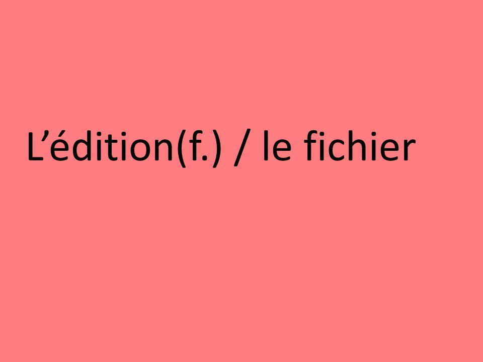 Lédition(f.) / le fichier
