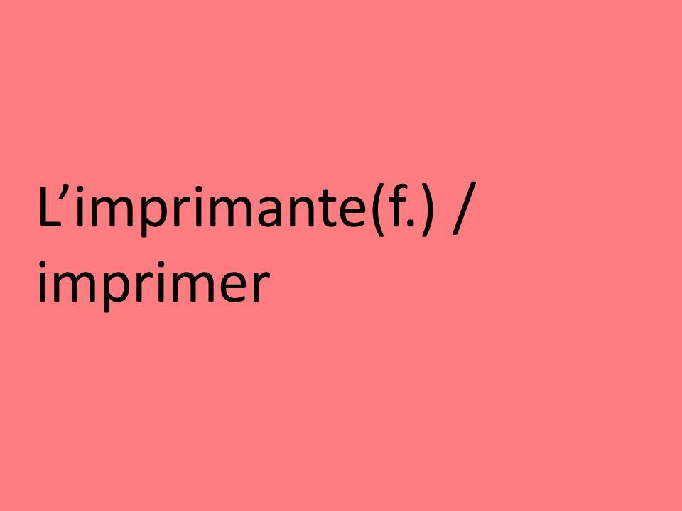 Limprimante(f.) / imprimer
