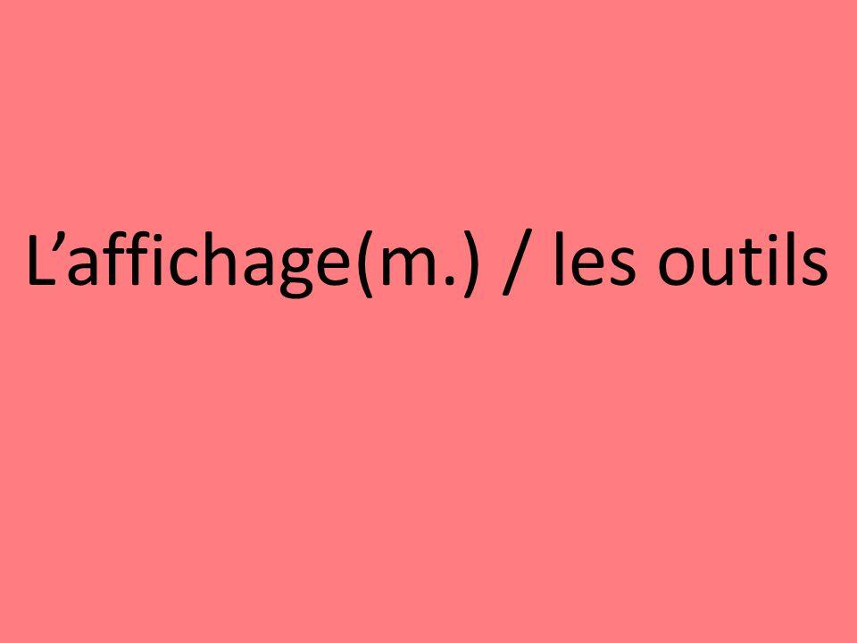 Laffichage(m.) / les outils