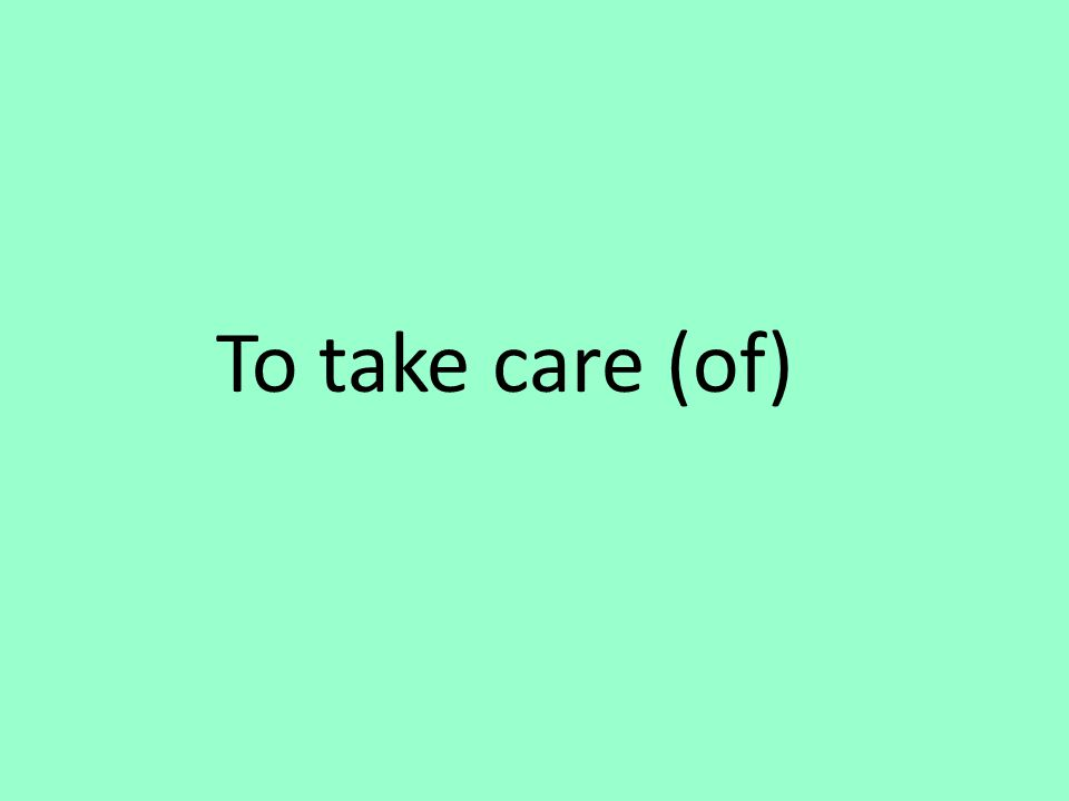 To take care (of)