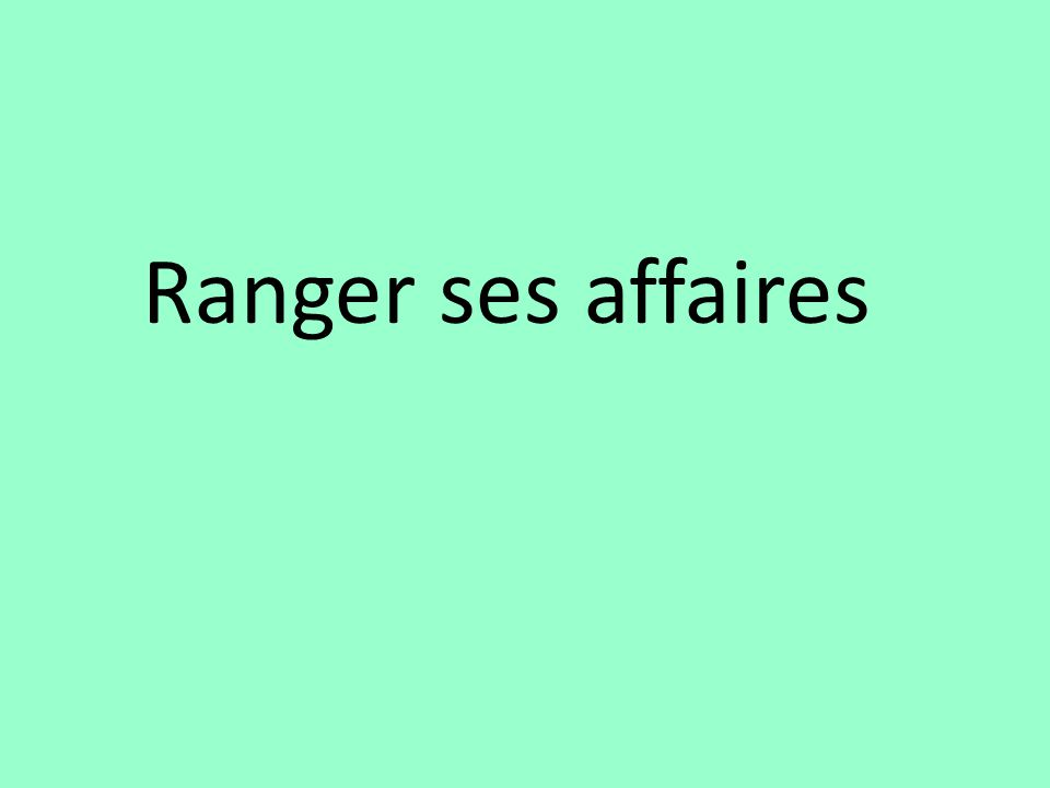 Ranger ses affaires
