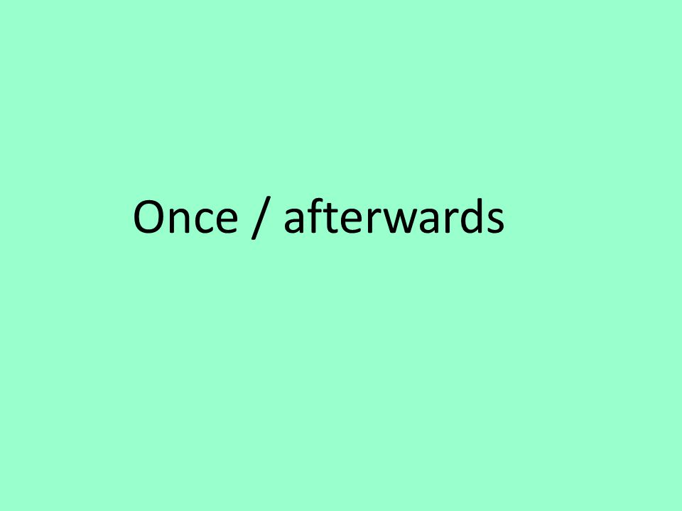 Once / afterwards