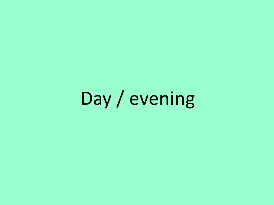 Day / evening