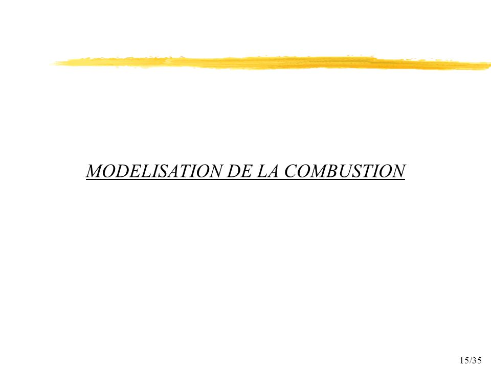 15/35 MODELISATION DE LA COMBUSTION