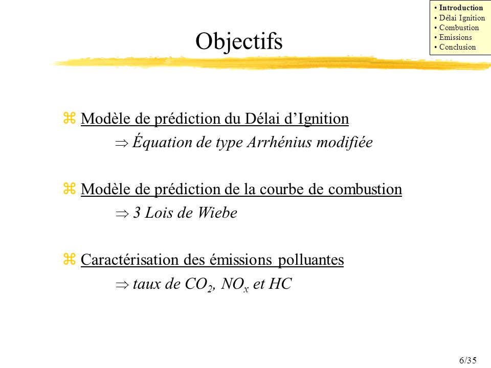 6/35 Objectifs zModèle de prédiction du Délai dIgnition Équation de type Arrhénius modifiée zModèle de prédiction de la courbe de combustion 3 Lois de