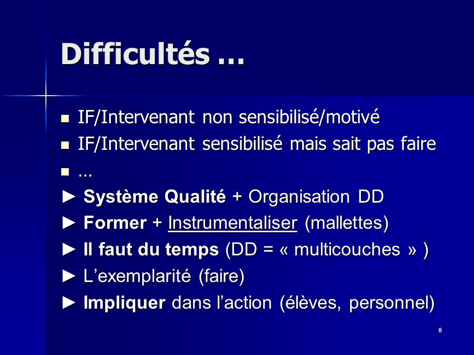 8 Difficultés … IF/Intervenant non sensibilisé/motivé IF/Intervenant non sensibilisé/motivé IF/Intervenant sensibilisé mais sait pas faire IF/Interven