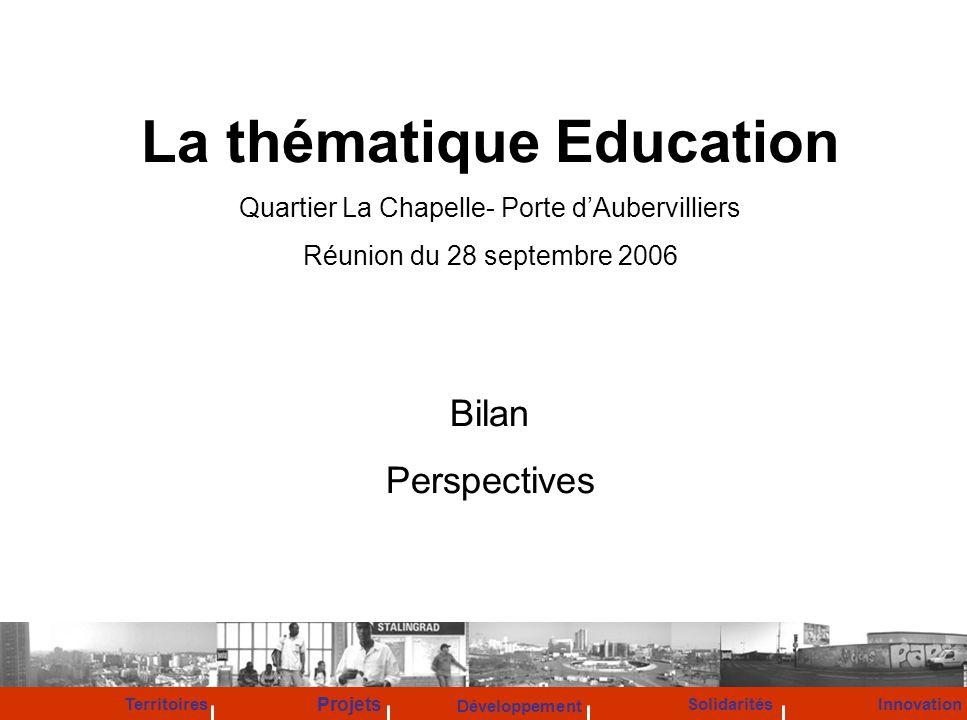 La thématique Education Quartier La Chapelle- Porte dAubervilliers Réunion du 28 septembre 2006 Bilan Perspectives Développement Territoires Solidarit