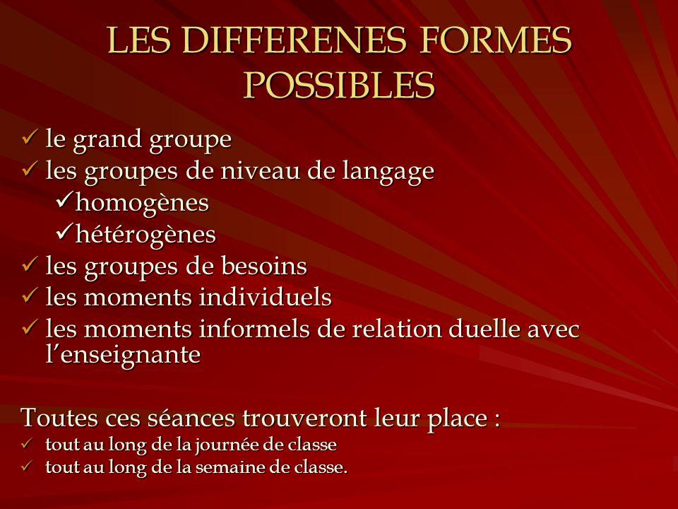 le grand groupe les groupes de niveau de langage homogènes hétérogènes les groupes de besoins les moments individuels les moments informels de relatio