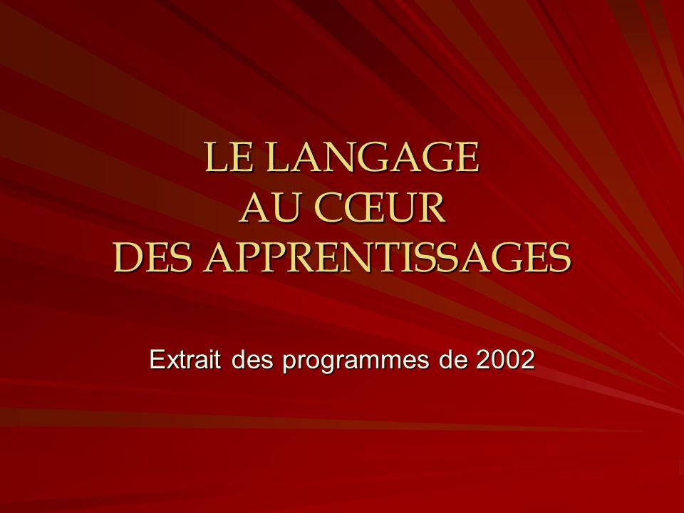 LE LANGAGE AU CŒUR DES APPRENTISSAGES Extrait des programmes de 2002