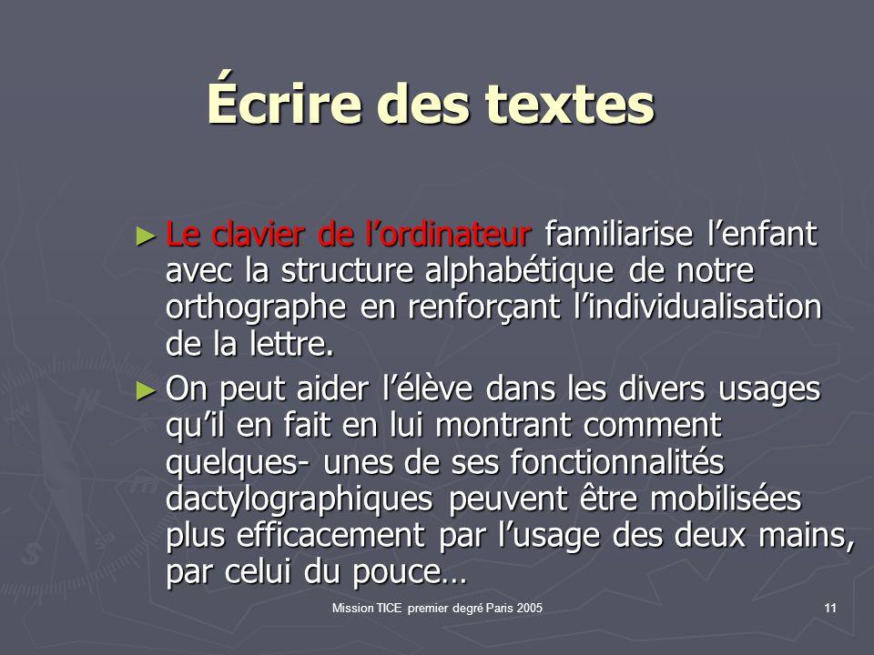 Mission TICE premier degré Paris 200511 Écrire des textes Écrire des textes Le clavier de lordinateur familiarise lenfant avec la structure alphabétiq