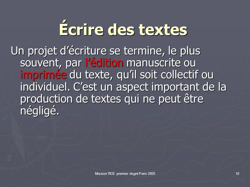 Mission TICE premier degré Paris 200512 Écrire des textes Écrire des textes Un projet décriture se termine, le plus souvent, par lédition manuscrite o