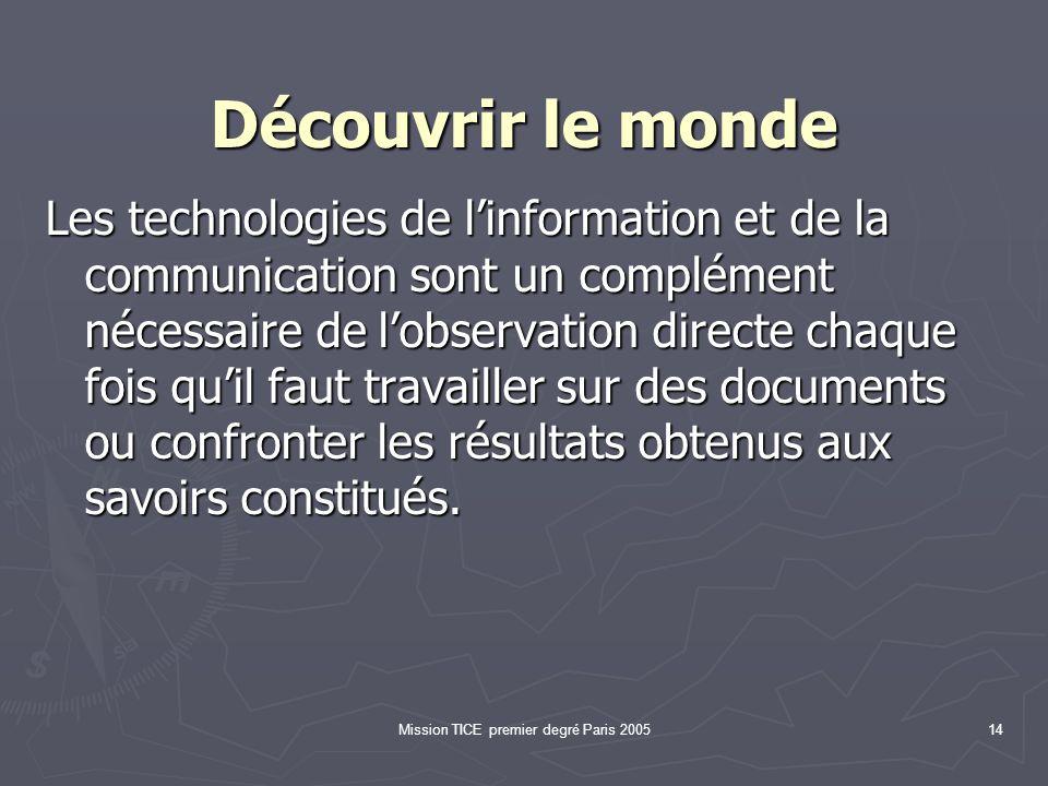 Mission TICE premier degré Paris 200514 Découvrir le monde Les technologies de linformation et de la communication sont un complément nécessaire de lo