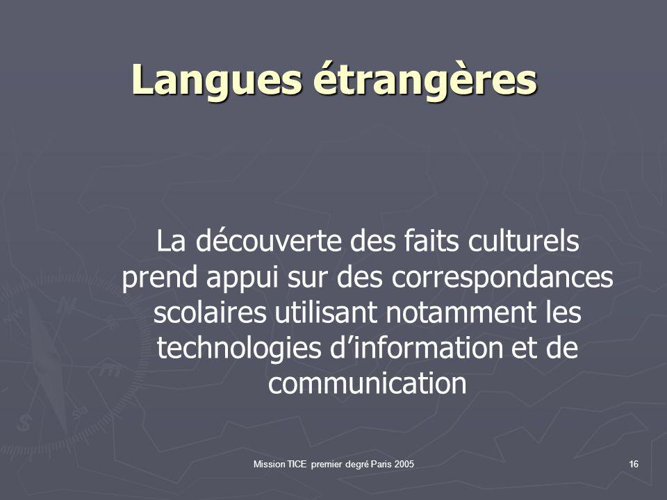 Mission TICE premier degré Paris 200516 Langues étrangères La découverte des faits culturels prend appui sur des correspondances scolaires utilisant notamment les technologies dinformation et de communication