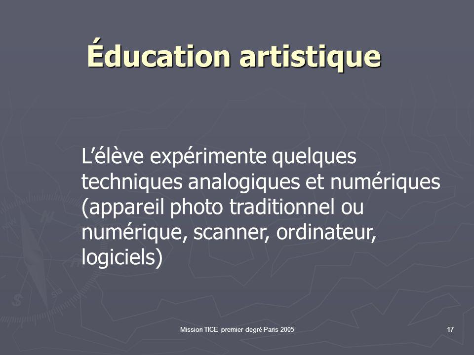 Mission TICE premier degré Paris 200517 Éducation artistique Éducation artistique Lélève expérimente quelques techniques analogiques et numériques (appareil photo traditionnel ou numérique, scanner, ordinateur, logiciels)