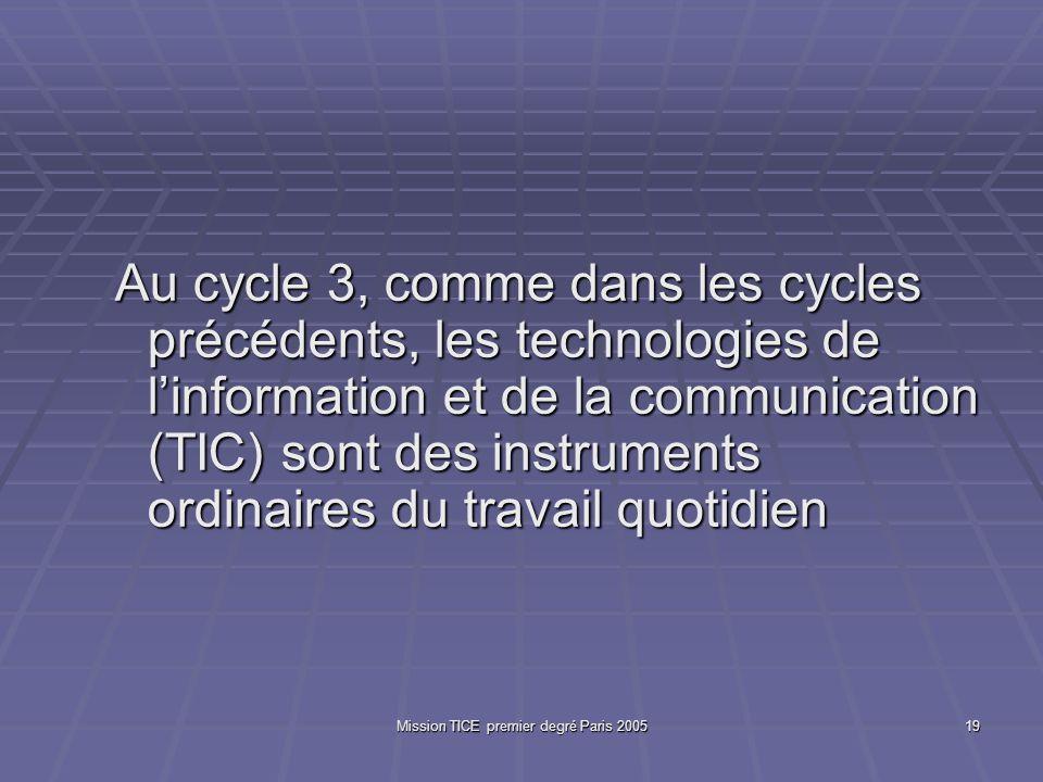 Mission TICE premier degré Paris 200519 Au cycle 3, comme dans les cycles précédents, les technologies de linformation et de la communication (TIC) so