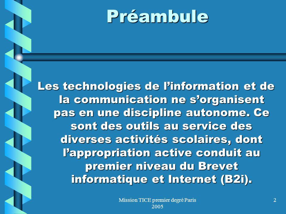 Mission TICE premier degré Paris 2005 2 Préambule Les technologies de linformation et de la communication ne sorganisent pas en une discipline autonom