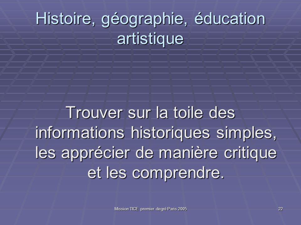Mission TICE premier degré Paris 200522 Histoire, géographie, éducation artistique Trouver sur la toile des informations historiques simples, les apprécier de manière critique et les comprendre.
