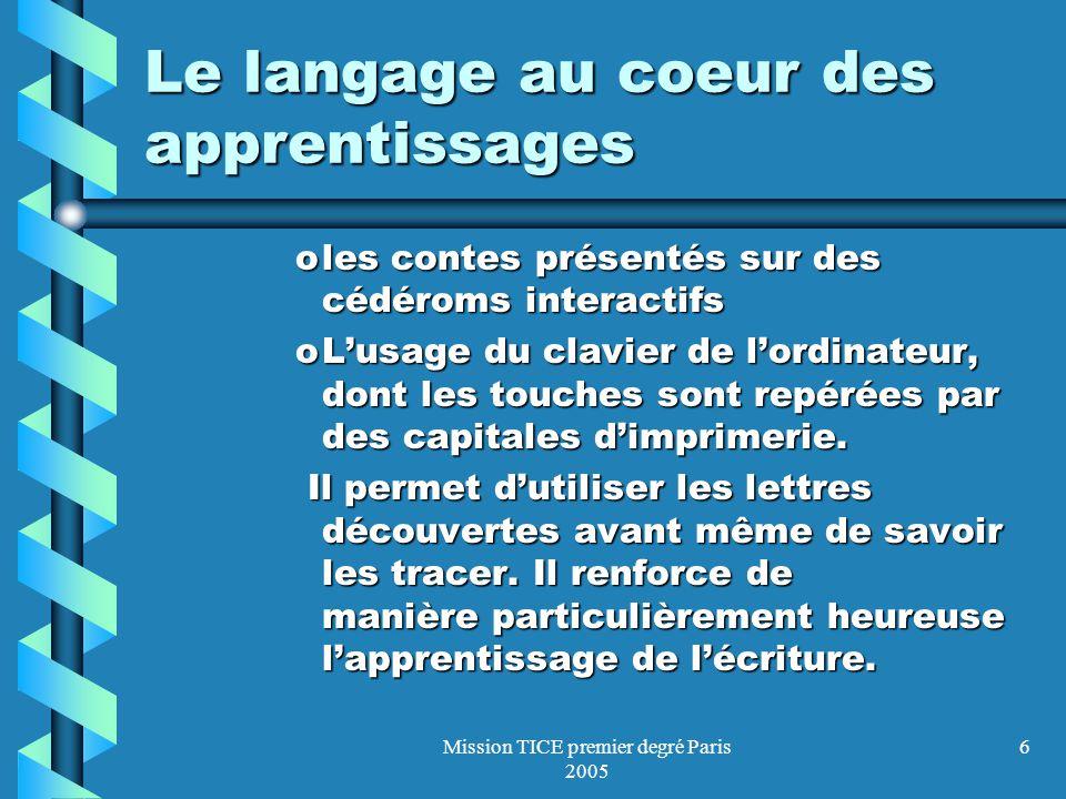 Mission TICE premier degré Paris 2005 6 Le langage au coeur des apprentissages oles contes présentés sur des cédéroms interactifs oLusage du clavier d