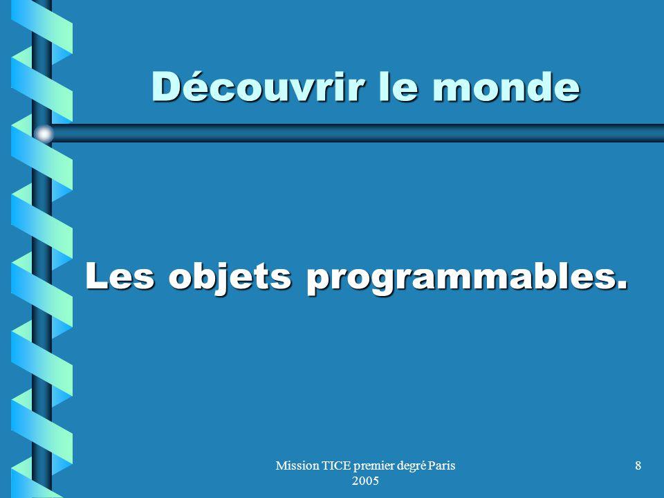 Mission TICE premier degré Paris 200519 Au cycle 3, comme dans les cycles précédents, les technologies de linformation et de la communication (TIC) sont des instruments ordinaires du travail quotidien