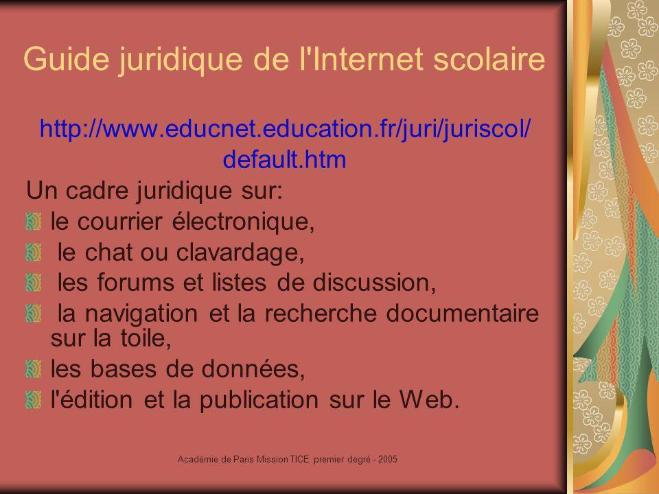 Académie de Paris Mission TICE premier degré - 2005 Guide vie privée et données personnelles http://www.educnet.education.fr/juri/viep rivee/default.htm le droit à l image la protection des données personnelles