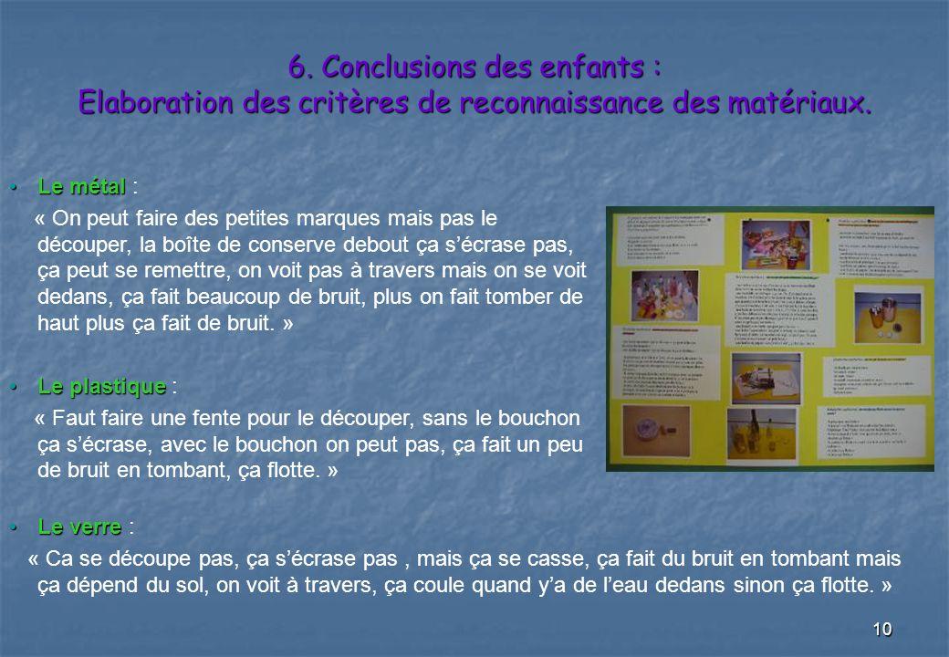 10 6. Conclusions des enfants : Elaboration des critères de reconnaissance des matériaux. Le métal Le métal : « On peut faire des petites marques mais