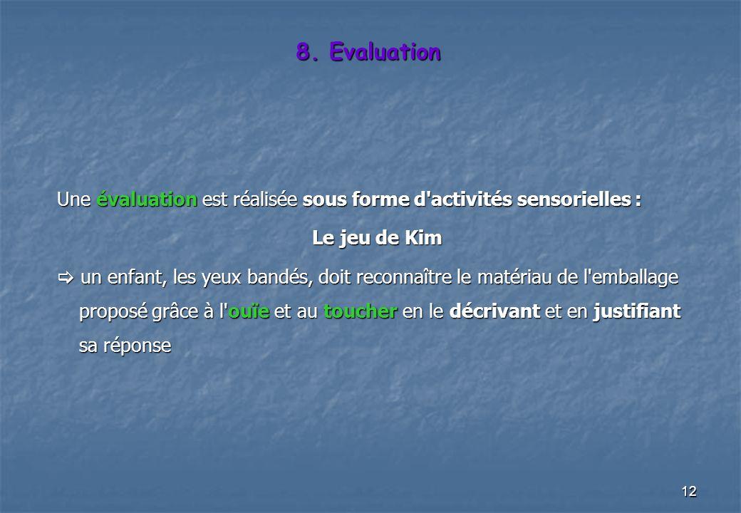 12 Une évaluation est réalisée sous forme d'activités sensorielles : Le jeu de Kim un enfant, les yeux bandés, doit reconnaître le matériau de l'embal