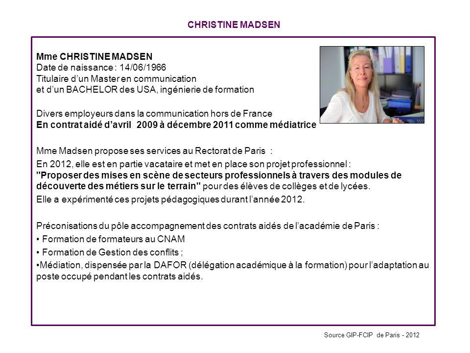 CHRISTINE MADSEN Mme CHRISTINE MADSEN Date de naissance : 14/06/1966 Titulaire dun Master en communication et dun BACHELOR des USA, ingénierie de form
