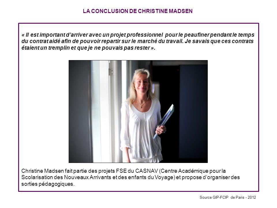 LA CONCLUSION DE CHRISTINE MADSEN « Il est important darriver avec un projet professionnel pour le peaufiner pendant le temps du contrat aidé afin de