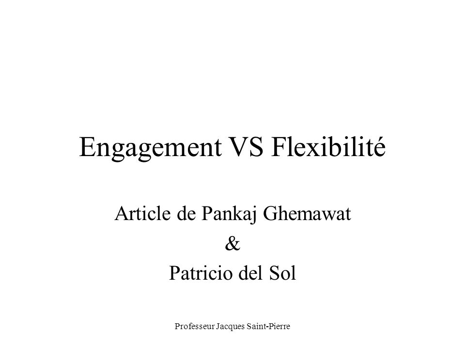 Professeur Jacques Saint-Pierre Engagement VS Flexibilité Article de Pankaj Ghemawat & Patricio del Sol