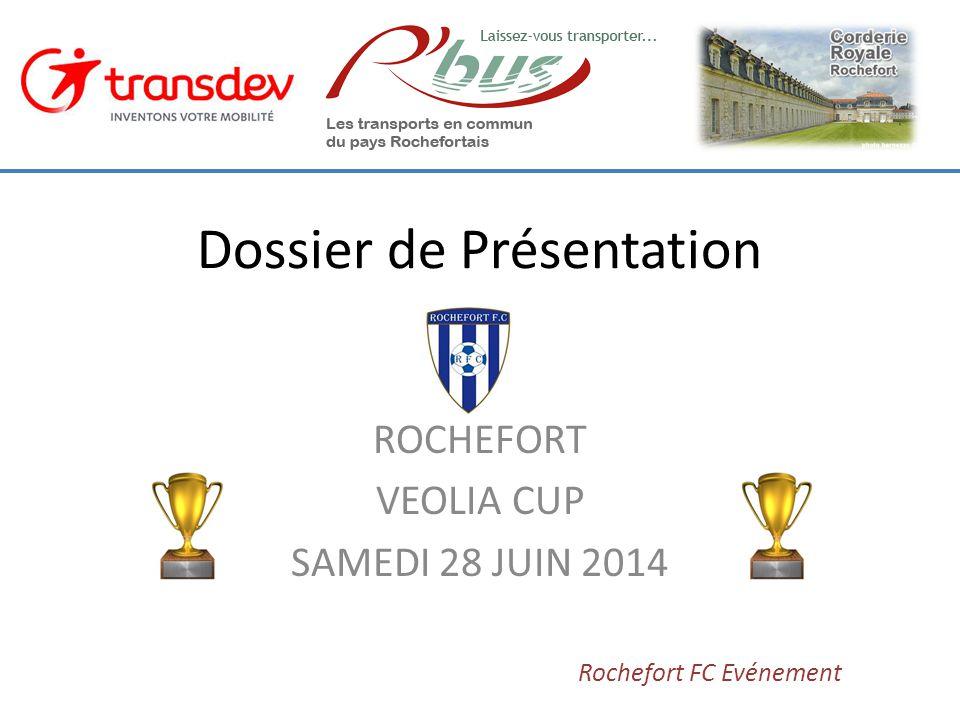 Dossier de Présentation ROCHEFORT VEOLIA CUP SAMEDI 28 JUIN 2014 Rochefort FC Evénement